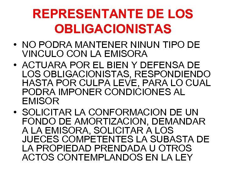 REPRESENTANTE DE LOS OBLIGACIONISTAS • NO PODRA MANTENER NINUN TIPO DE VINCULO CON LA