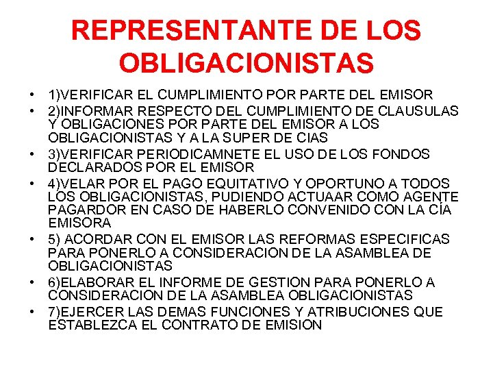 REPRESENTANTE DE LOS OBLIGACIONISTAS • 1)VERIFICAR EL CUMPLIMIENTO POR PARTE DEL EMISOR • 2)INFORMAR