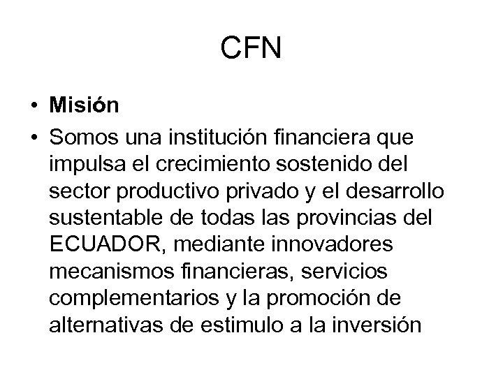 CFN • Misión • Somos una institución financiera que impulsa el crecimiento sostenido del