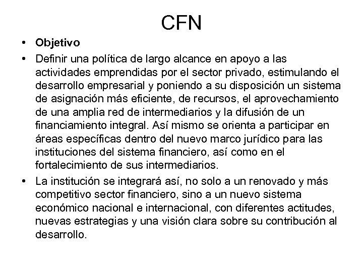 CFN • Objetivo • Definir una política de largo alcance en apoyo a las