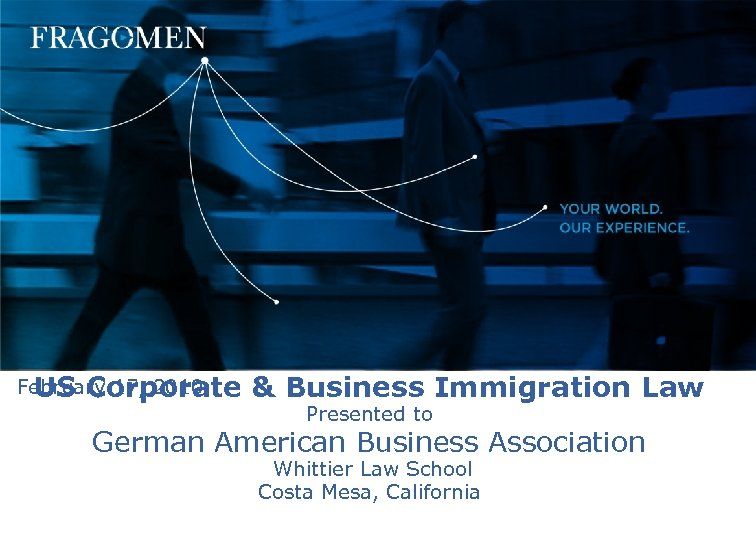 February 17, 2010 US Corporate & Business Immigration Law Presented to German American Business