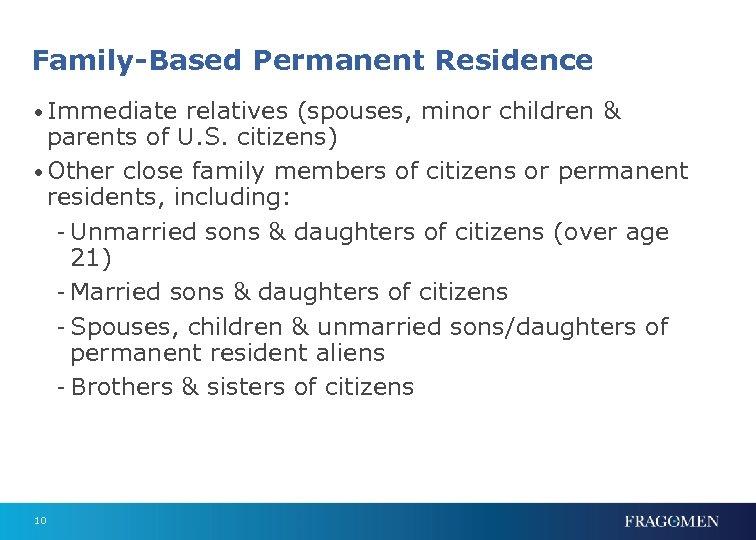 Family-Based Permanent Residence • Immediate relatives (spouses, minor children & parents of U. S.