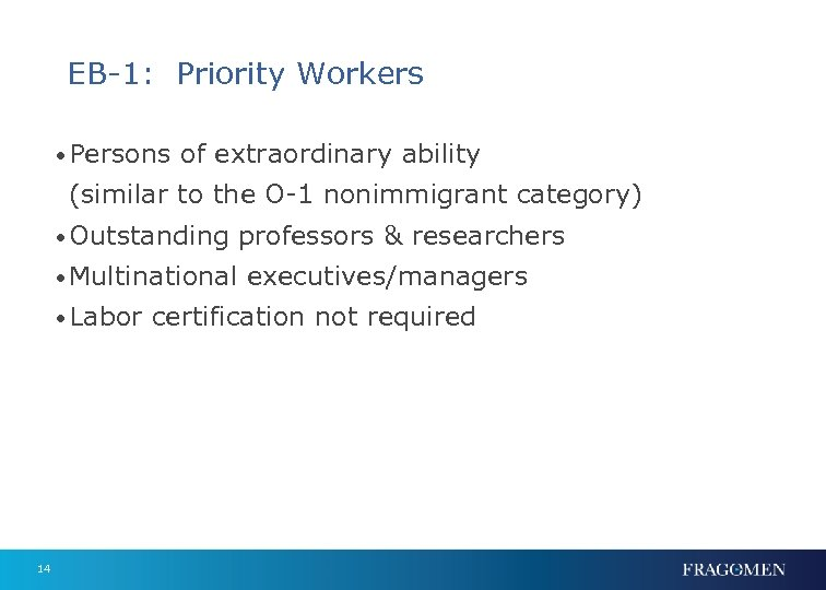 EB-1: Priority Workers • Persons of extraordinary ability (similar to the O-1 nonimmigrant category)