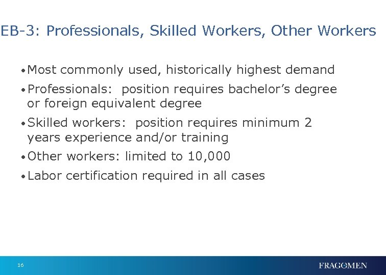 EB-3: Professionals, Skilled Workers, Other Workers • Most commonly used, historically highest demand •