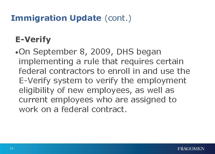 Immigration Update (cont. ) E-Verify • On September 8, 2009, DHS began implementing a