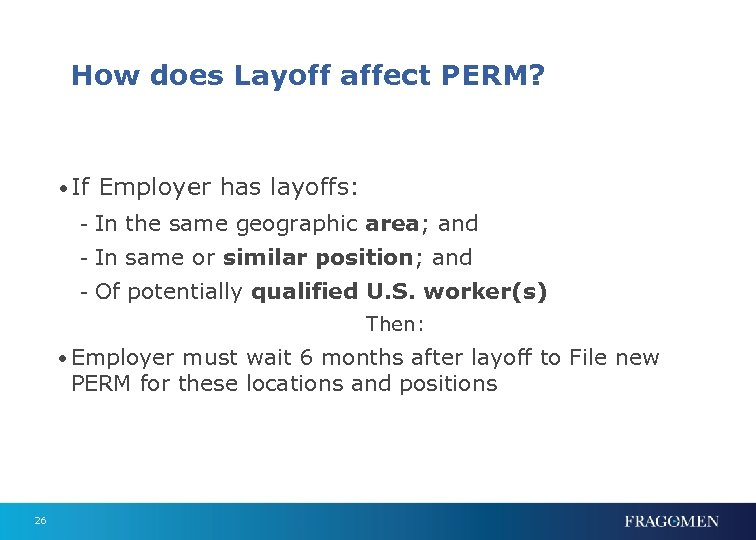 How does Layoff affect PERM? • If Employer has layoffs: - In the same