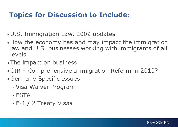 Topics for Discussion to Include: • U. S. Immigration Law, 2009 updates • How