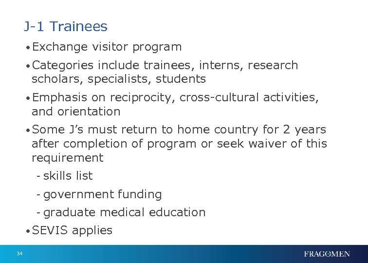 J-1 Trainees • Exchange visitor program • Categories include trainees, interns, research scholars, specialists,