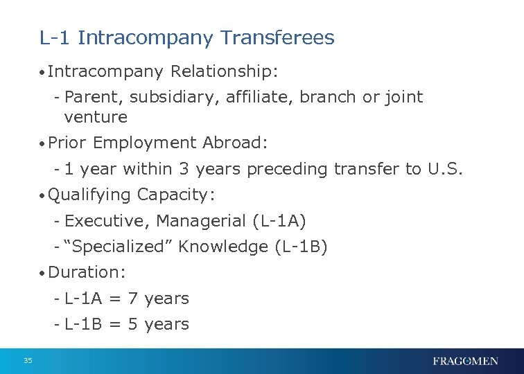 L-1 Intracompany Transferees • Intracompany Relationship: - Parent, subsidiary, affiliate, branch or joint venture