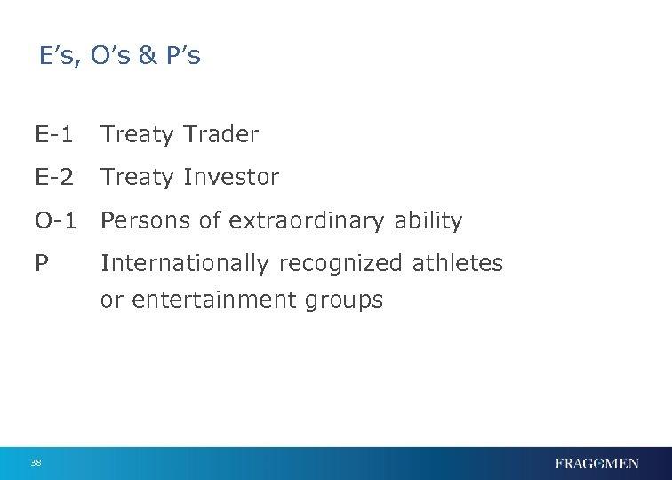 E's, O's & P's E-1 Treaty Trader E-2 Treaty Investor O-1 Persons of extraordinary