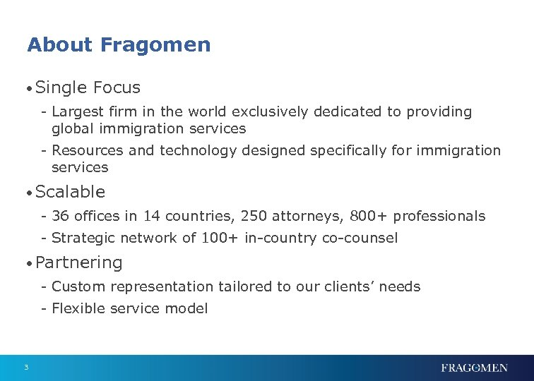 About Fragomen • Single Focus - Largest firm in the world exclusively dedicated to