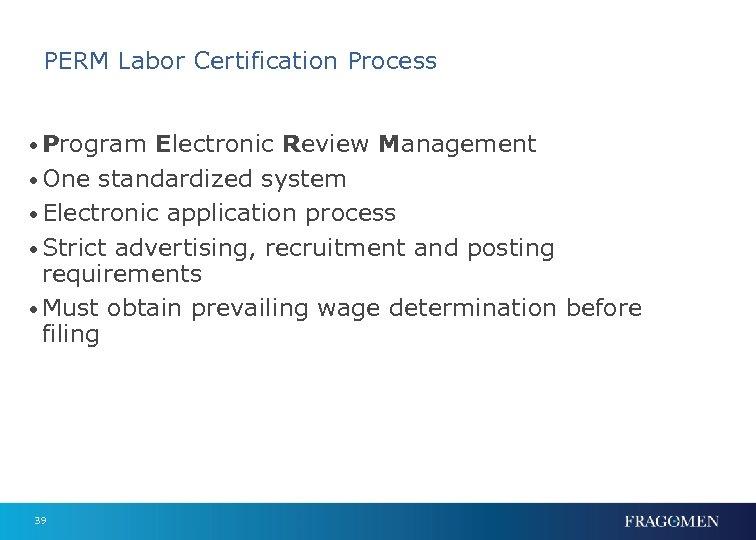 PERM Labor Certification Process • Program Electronic Review Management • One standardized system •