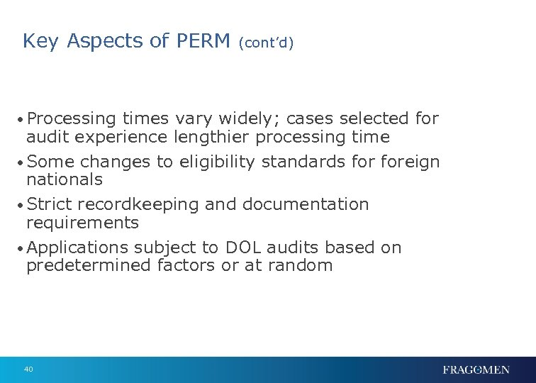 Key Aspects of PERM (cont'd) • Processing times vary widely; cases selected for audit