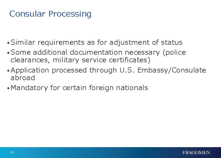 Consular Processing • Similar requirements as for adjustment of status • Some additional documentation