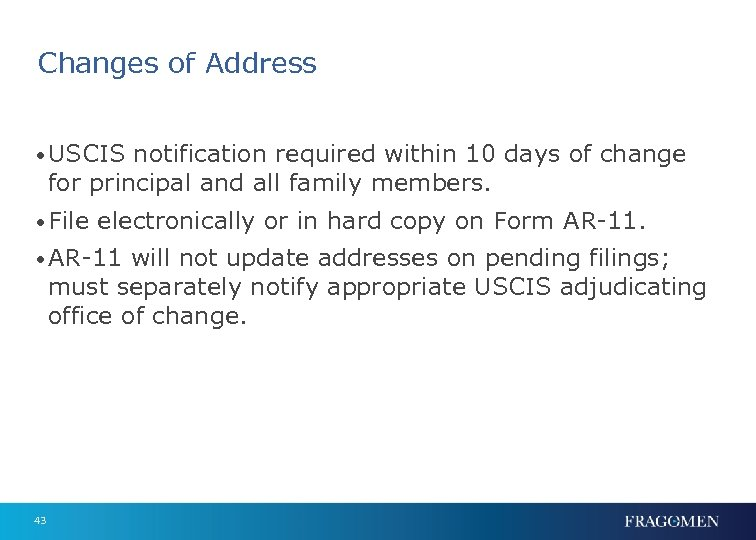 Changes of Address • USCIS notification required within 10 days of change for principal