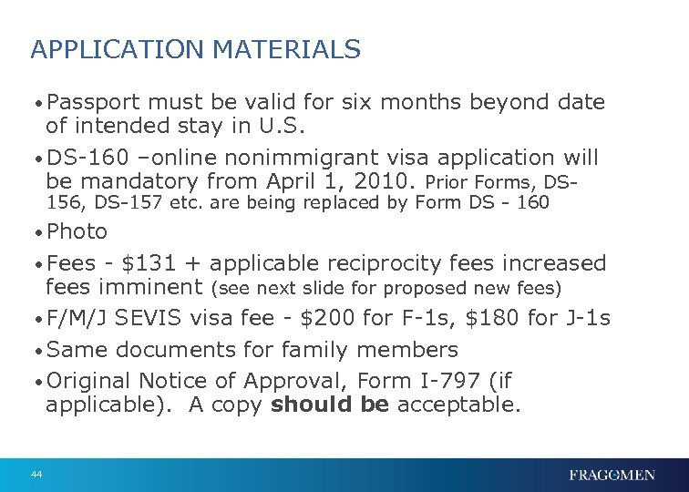 APPLICATION MATERIALS • Passport must be valid for six months beyond date of intended