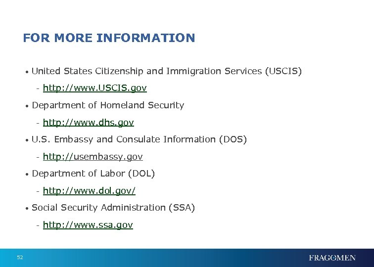 FOR MORE INFORMATION • United States Citizenship and Immigration Services (USCIS) - http: //www.