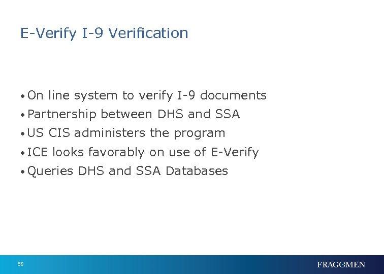 E-Verify I-9 Verification • On line system to verify I-9 documents • Partnership between