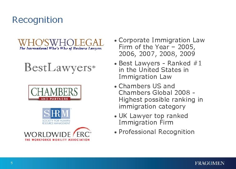 Recognition • Corporate Immigration Law Firm of the Year – 2005, 2006, 2007, 2008,