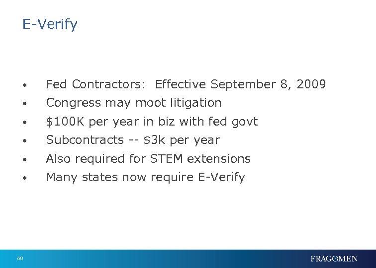 E-Verify • Fed Contractors: Effective September 8, 2009 • Congress may moot litigation •