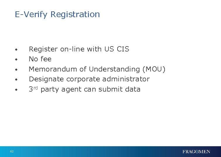 E-Verify Registration • • • 62 Register on-line with US CIS No fee Memorandum