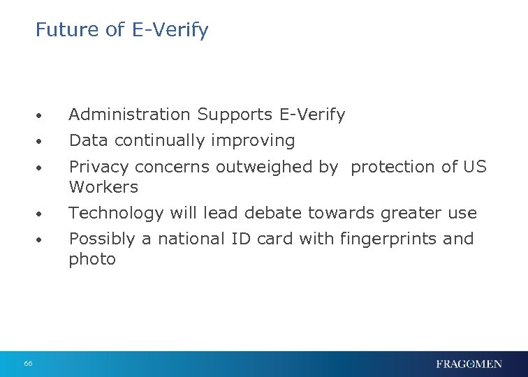 Future of E-Verify • • Data continually improving • Privacy concerns outweighed by protection