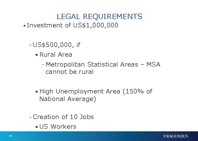 LEGAL REQUIREMENTS • Investment of US$1, 000 - US$500, 000, if • Rural Area