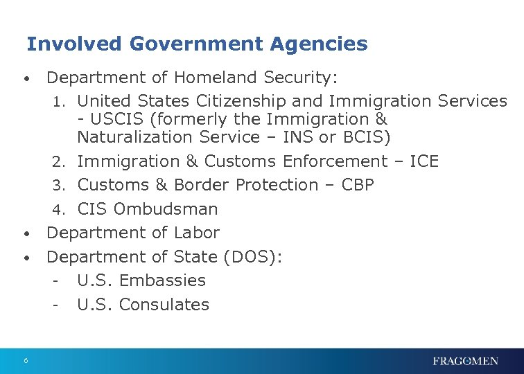 Involved Government Agencies Department of Homeland Security: 1. United States Citizenship and Immigration Services