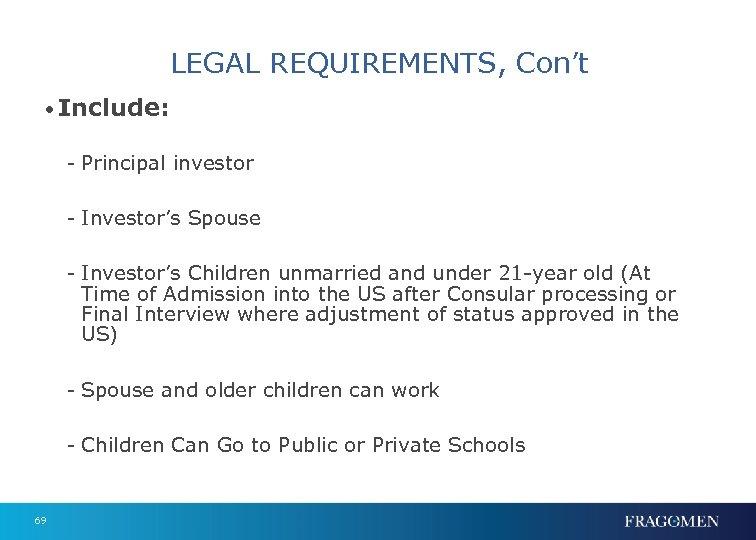 LEGAL REQUIREMENTS, Con't • Include: - Principal investor - Investor's Spouse - Investor's Children