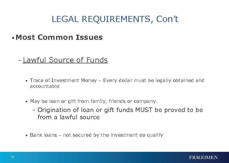 LEGAL REQUIREMENTS, Con't • Most Common Issues - Lawful Source of Funds • Trace