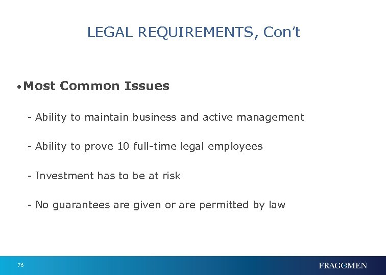 LEGAL REQUIREMENTS, Con't • Most Common Issues - Ability to maintain business and active
