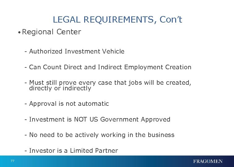 LEGAL REQUIREMENTS, Con't • Regional Center - Authorized Investment Vehicle - Can Count Direct