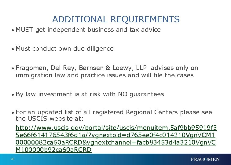 ADDITIONAL REQUIREMENTS • MUST get independent business and tax advice • Must conduct own