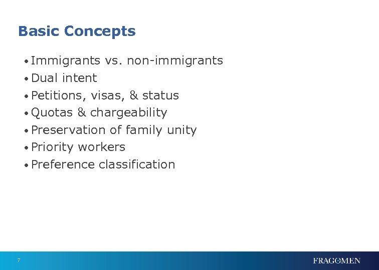 Basic Concepts • Immigrants vs. non-immigrants • Dual intent • Petitions, visas, & status