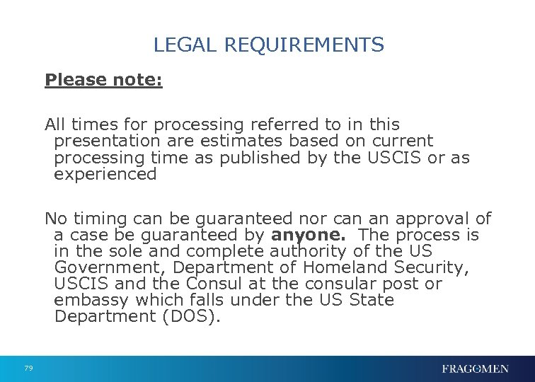 LEGAL REQUIREMENTS Please note: All times for processing referred to in this presentation are