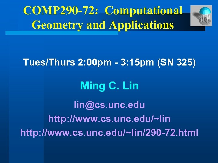 COMP 290 -72: Computational Geometry and Applications Tues/Thurs 2: 00 pm - 3: 15