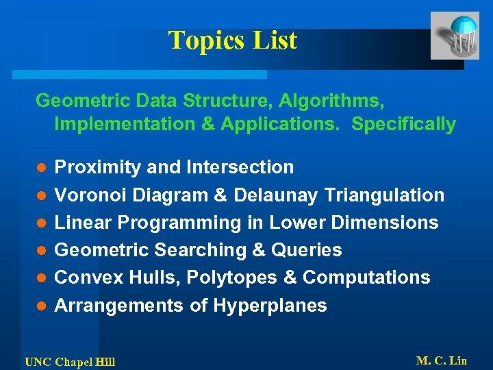 Topics List Geometric Data Structure, Algorithms, Implementation & Applications. Specifically l l l Proximity