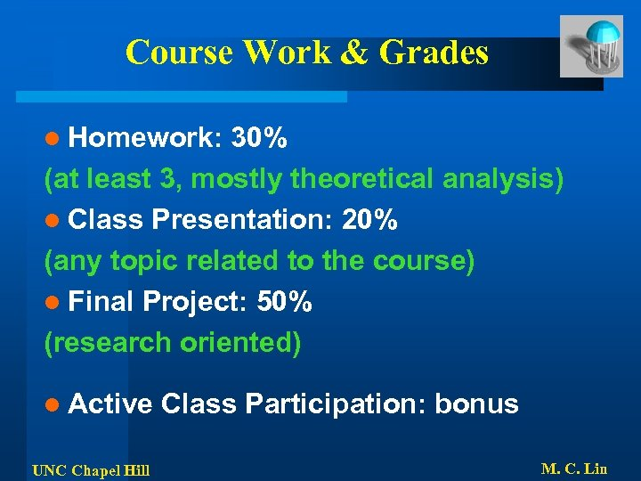 Course Work & Grades l Homework: 30% (at least 3, mostly theoretical analysis) l
