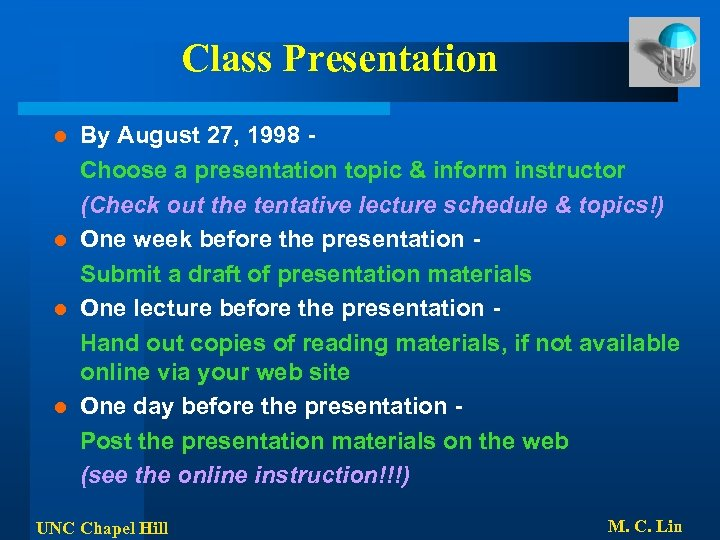 Class Presentation By August 27, 1998 Choose a presentation topic & inform instructor (Check
