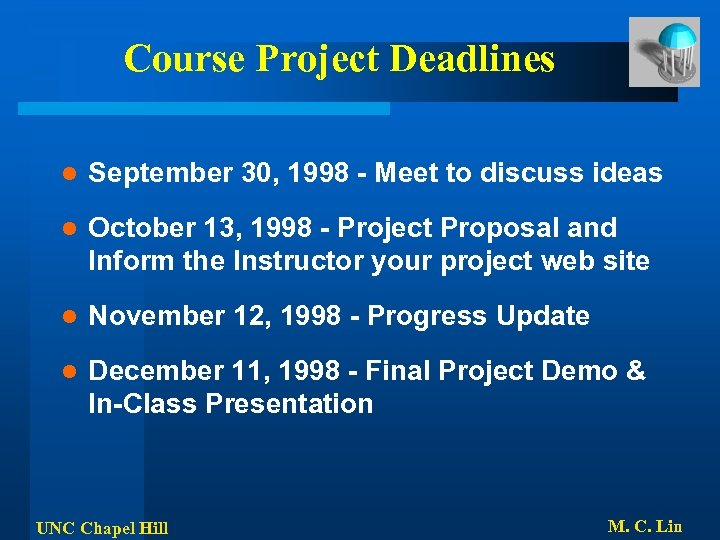 Course Project Deadlines l September 30, 1998 - Meet to discuss ideas l October