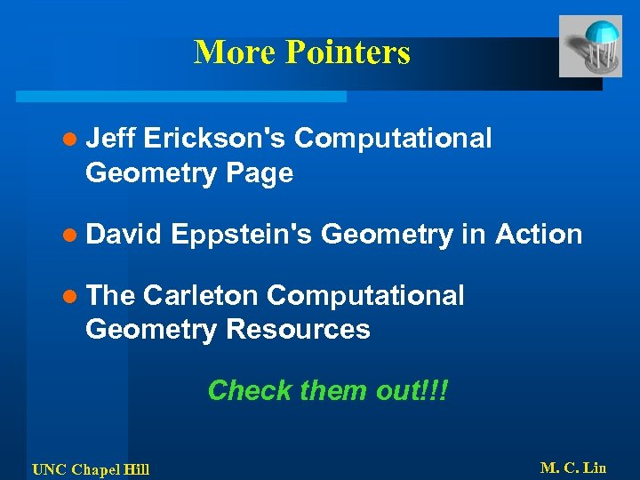 More Pointers l Jeff Erickson's Computational Geometry Page l David Eppstein's Geometry in Action