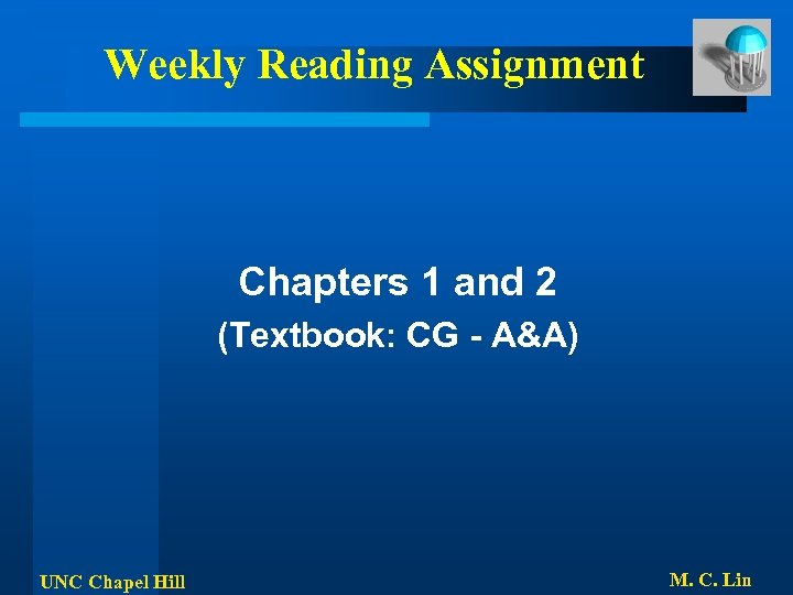 Weekly Reading Assignment Chapters 1 and 2 (Textbook: CG - A&A) UNC Chapel Hill