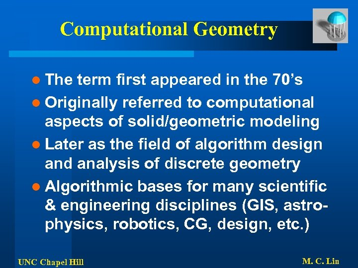 Computational Geometry l The term first appeared in the 70's l Originally referred to