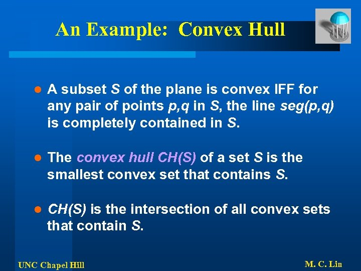 An Example: Convex Hull l A subset S of the plane is convex IFF