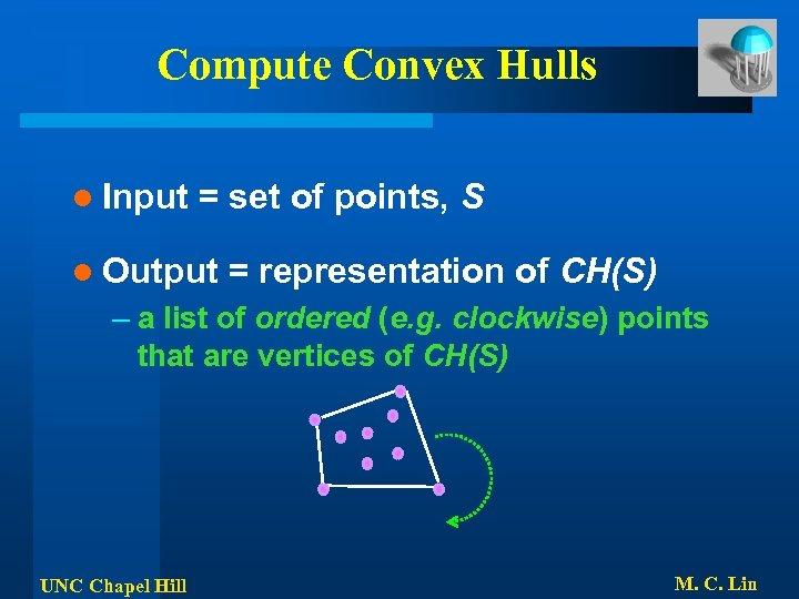 Compute Convex Hulls l Input = set of points, S l Output = representation