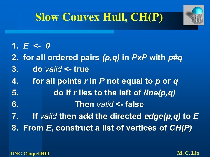 Slow Convex Hull, CH(P) 1. E <- 0 2. for all ordered pairs (p,
