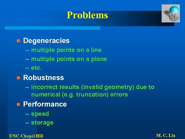 Problems l Degeneracies – multiple points on a line – multiple points on a