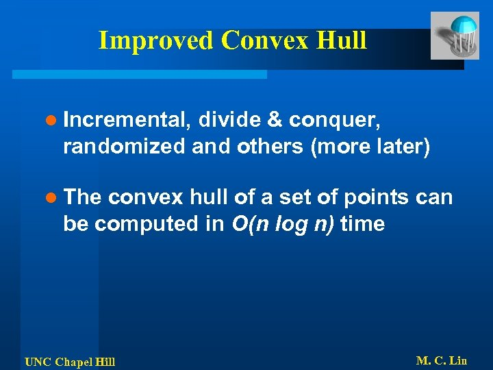Improved Convex Hull l Incremental, divide & conquer, randomized and others (more later) l