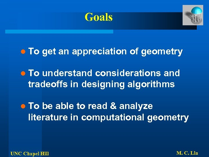 Goals l To get an appreciation of geometry l To understand considerations and tradeoffs