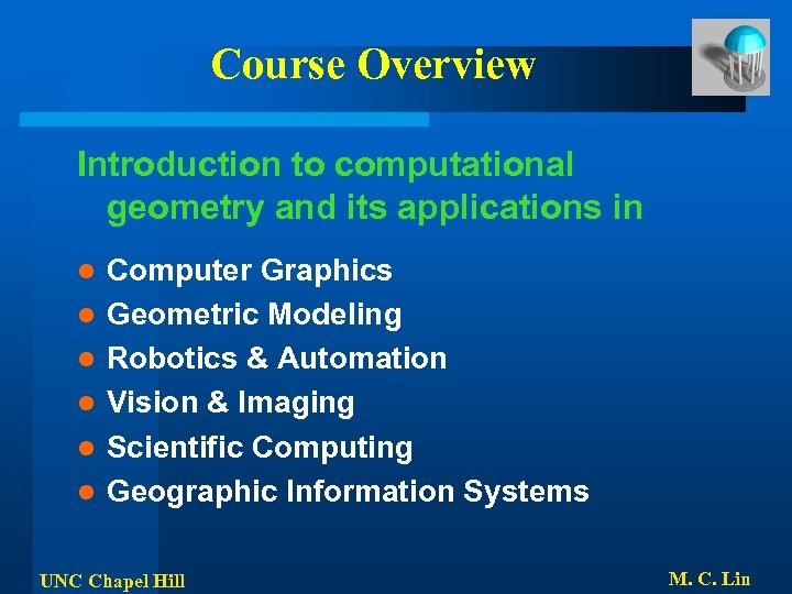 Course Overview Introduction to computational geometry and its applications in l l l Computer
